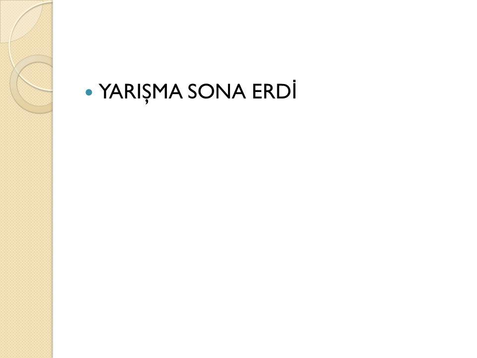 YARIŞMA SONA ERDİ