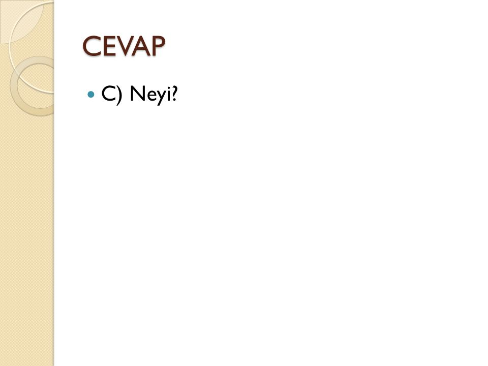 CEVAP C) Neyi