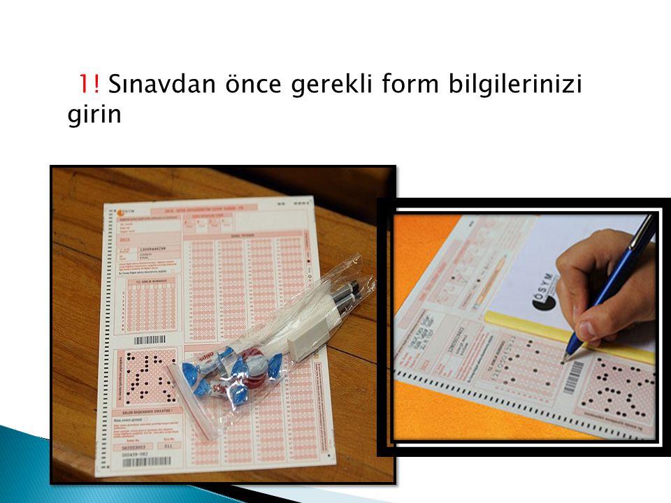 1! Sınavdan önce gerekli form bilgilerinizi girin