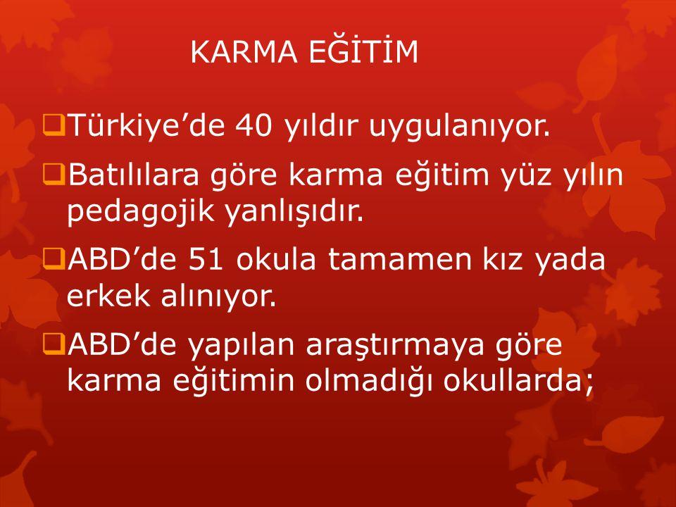 KARMA EĞİTİM Türkiye'de 40 yıldır uygulanıyor. Batılılara göre karma eğitim yüz yılın pedagojik yanlışıdır.