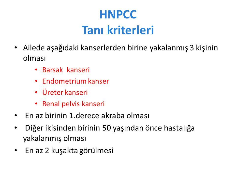 HNPCC Tanı kriterleri Ailede aşağıdaki kanserlerden birine yakalanmış 3 kişinin olması. Barsak kanseri.