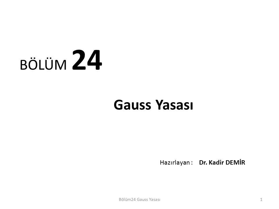 BÖLÜM 24 Gauss Yasası Hazırlayan : Dr. Kadir DEMİR