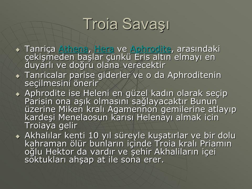 Troia Savaşı Tanriça Athena, Hera ve Aphrodite, arasındaki çekişmeden başlar çünkü Eris altın elmayı en duyarlı ve doğru olana verecektir.