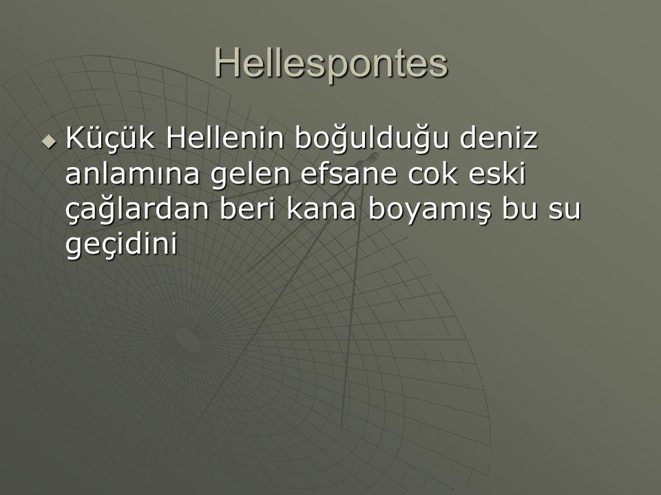 Hellespontes Küçük Hellenin boğulduğu deniz anlamına gelen efsane cok eski çağlardan beri kana boyamış bu su geçidini.