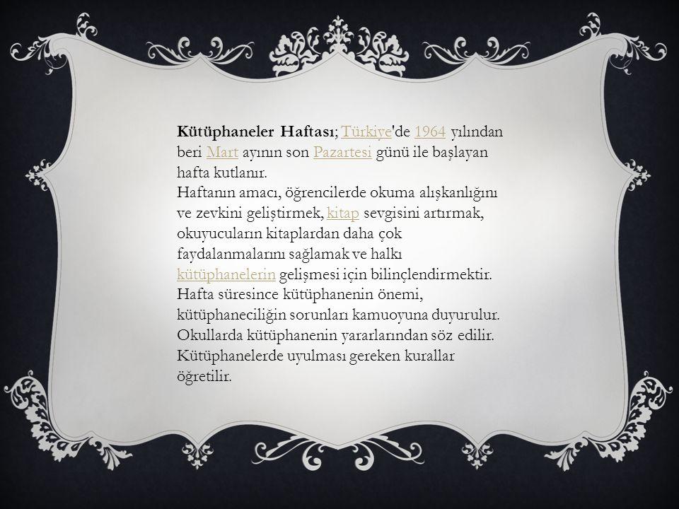 Kütüphaneler Haftası; Türkiye de 1964 yılından beri Mart ayının son Pazartesi günü ile başlayan hafta kutlanır.
