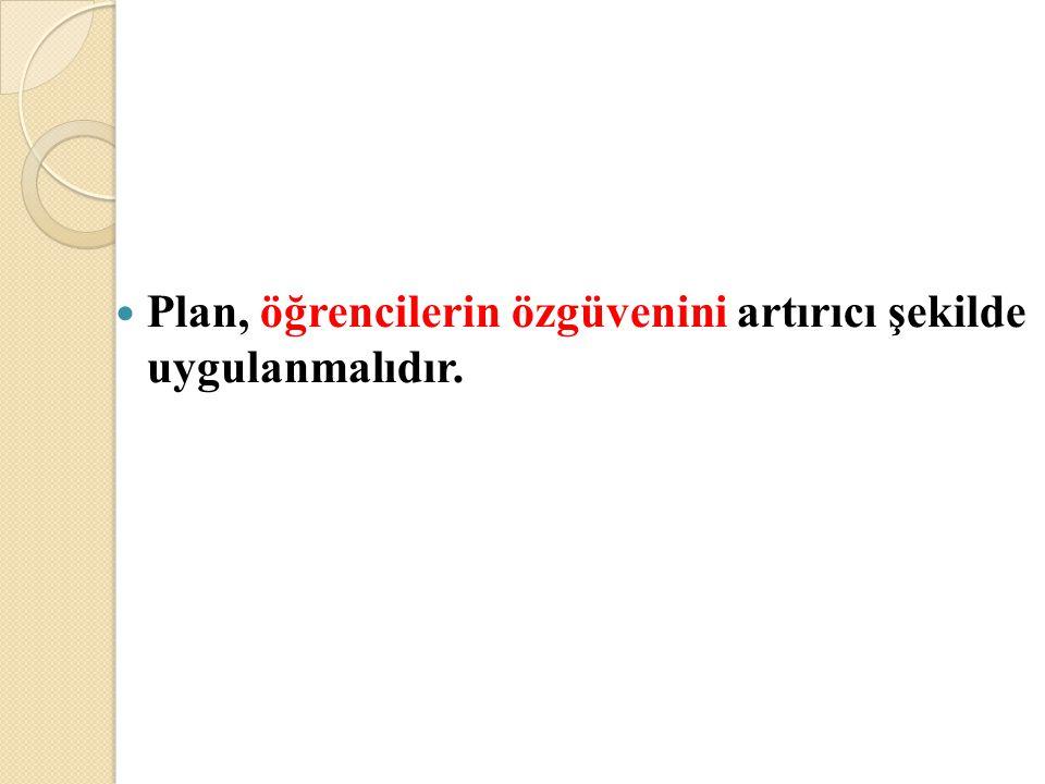 Plan, öğrencilerin özgüvenini artırıcı şekilde uygulanmalıdır.