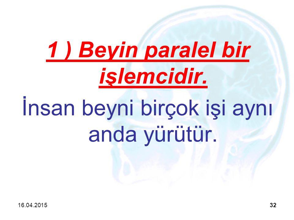 1 ) Beyin paralel bir işlemcidir.