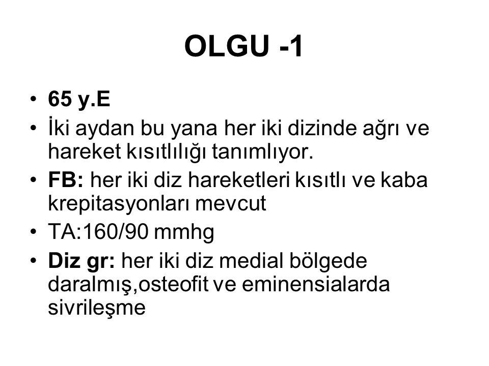OLGU -1 65 y.E. İki aydan bu yana her iki dizinde ağrı ve hareket kısıtlılığı tanımlıyor.