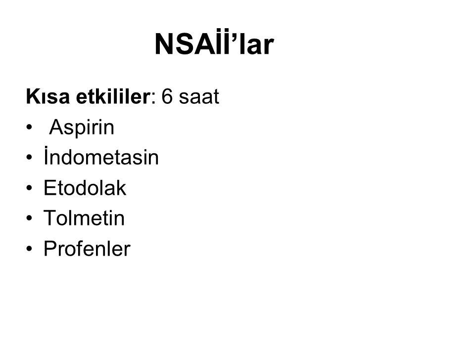 NSAİİ'lar Kısa etkililer: 6 saat Aspirin İndometasin Etodolak Tolmetin
