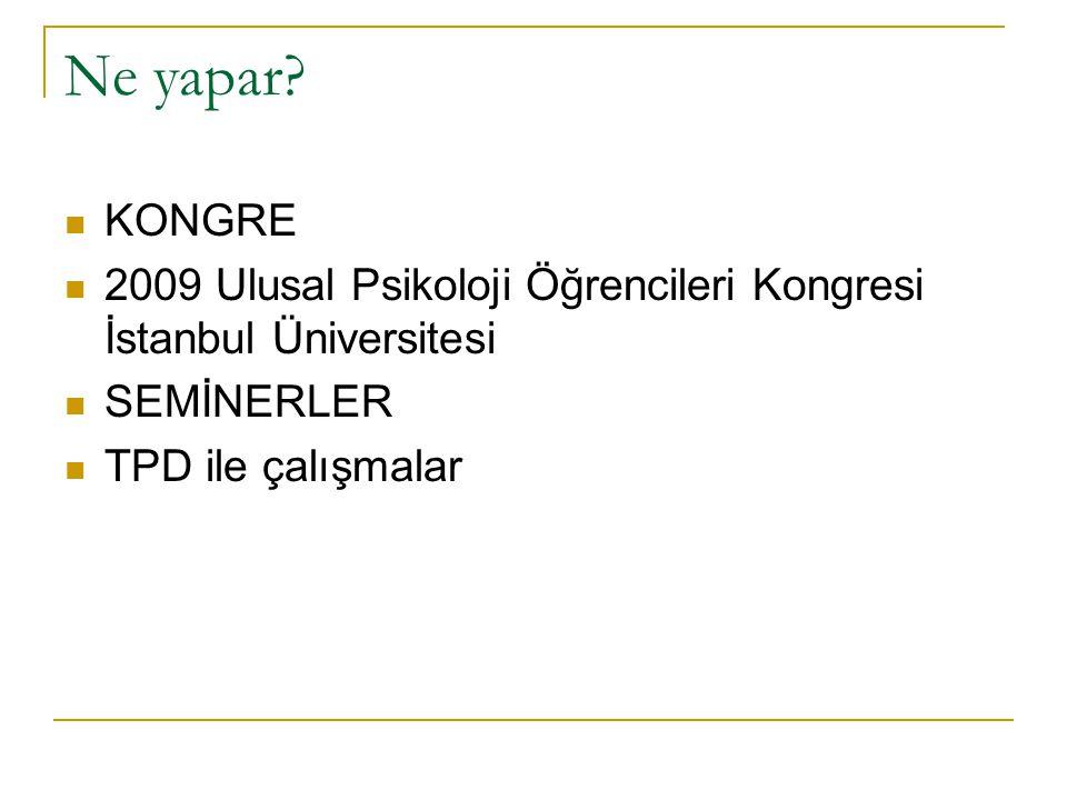 Ne yapar. KONGRE. 2009 Ulusal Psikoloji Öğrencileri Kongresi İstanbul Üniversitesi.