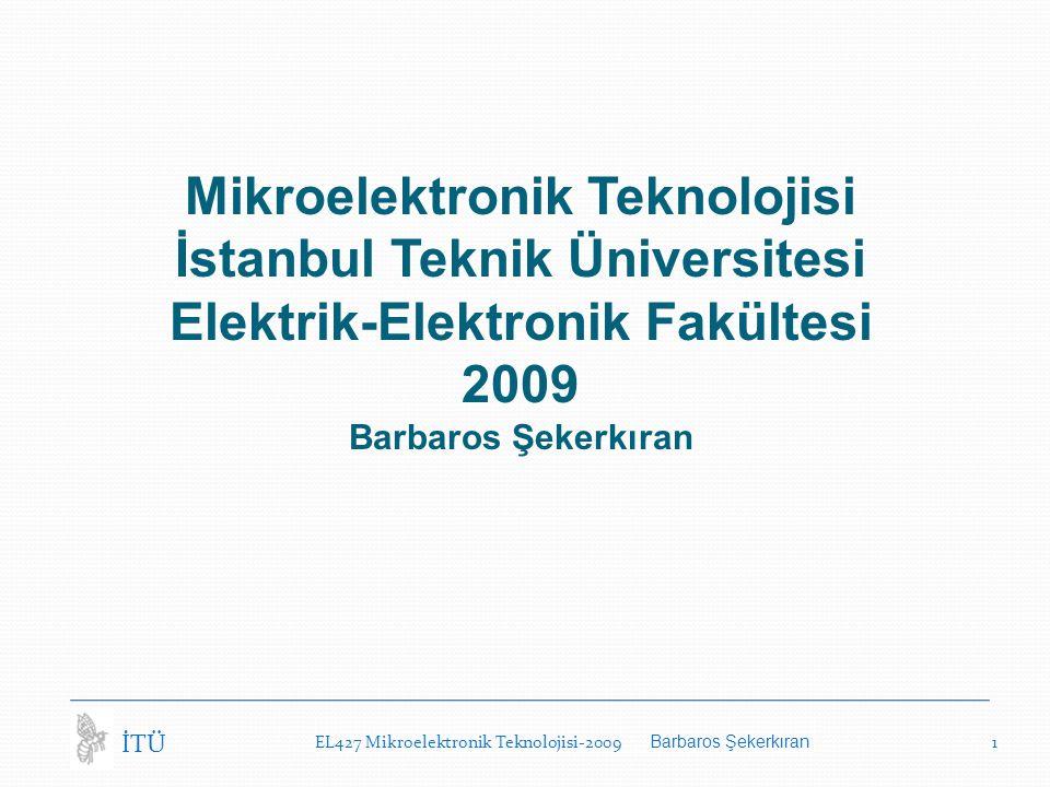 Mikroelektronik Teknolojisi İstanbul Teknik Üniversitesi Elektrik-Elektronik Fakültesi 2009 Barbaros Şekerkıran