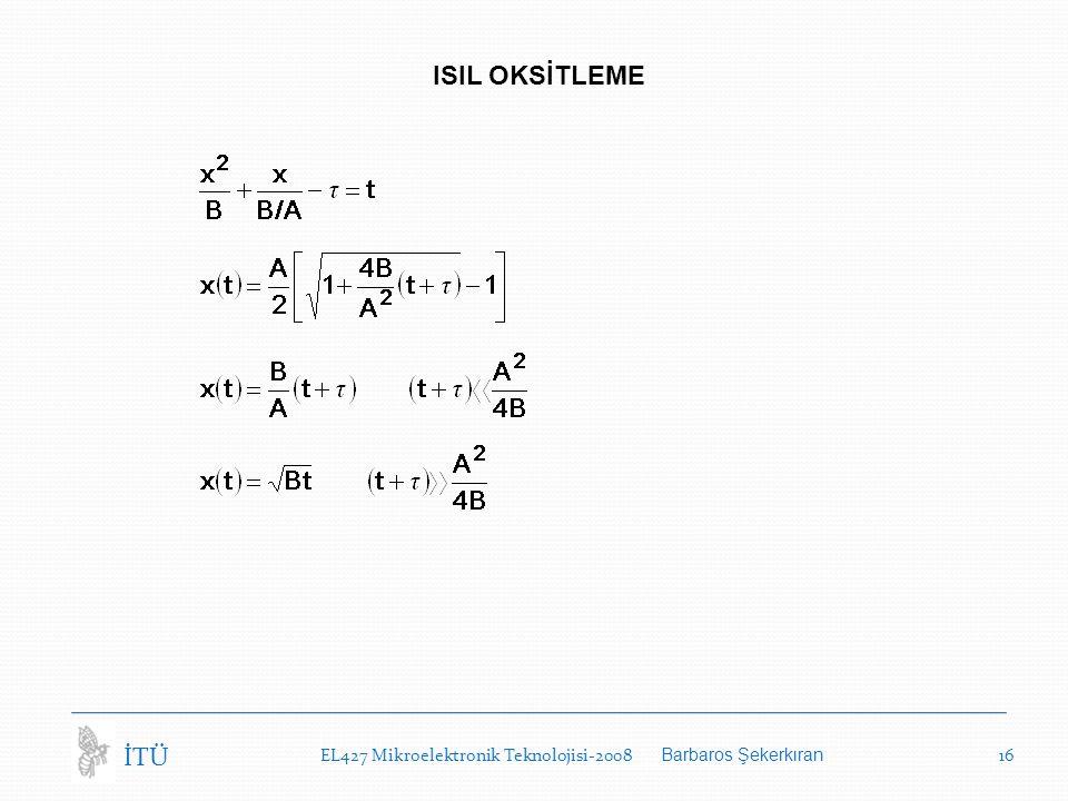 ISIL OKSİTLEME İTÜ EL427 Mikroelektronik Teknolojisi-2008 Barbaros Şekerkıran