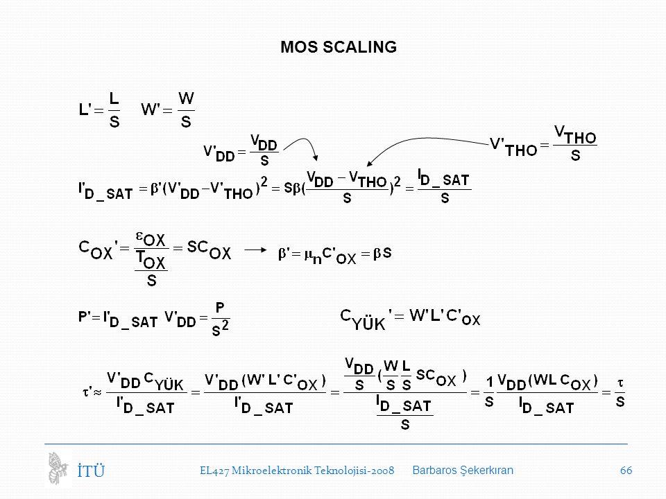 MOS SCALING İTÜ EL427 Mikroelektronik Teknolojisi-2008 Barbaros Şekerkıran