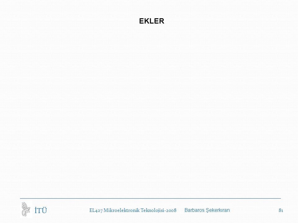 EKLER İTÜ EL427 Mikroelektronik Teknolojisi-2008 Barbaros Şekerkıran