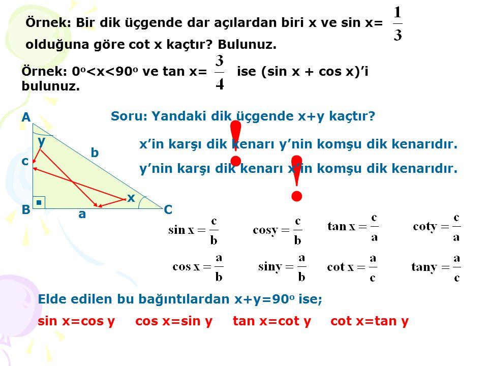 ! ! Örnek: Bir dik üçgende dar açılardan biri x ve sin x=