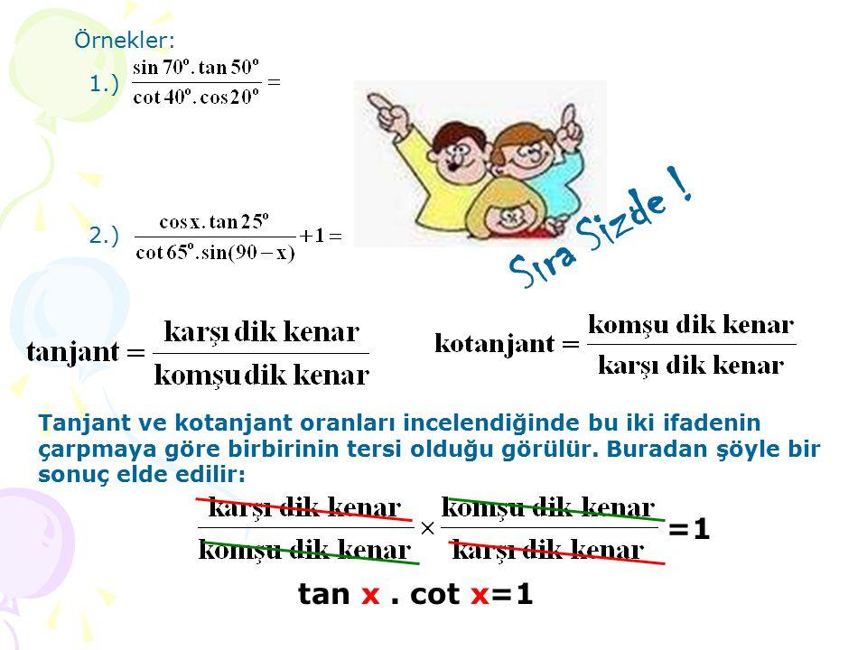 Sıra Sizde ! =1 tan x . cot x=1 Örnekler: 1.) 2.)