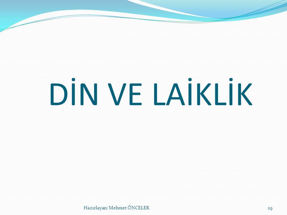 DİN VE LAİKLİK Hazırlayan; Mehmet ÖNCELER