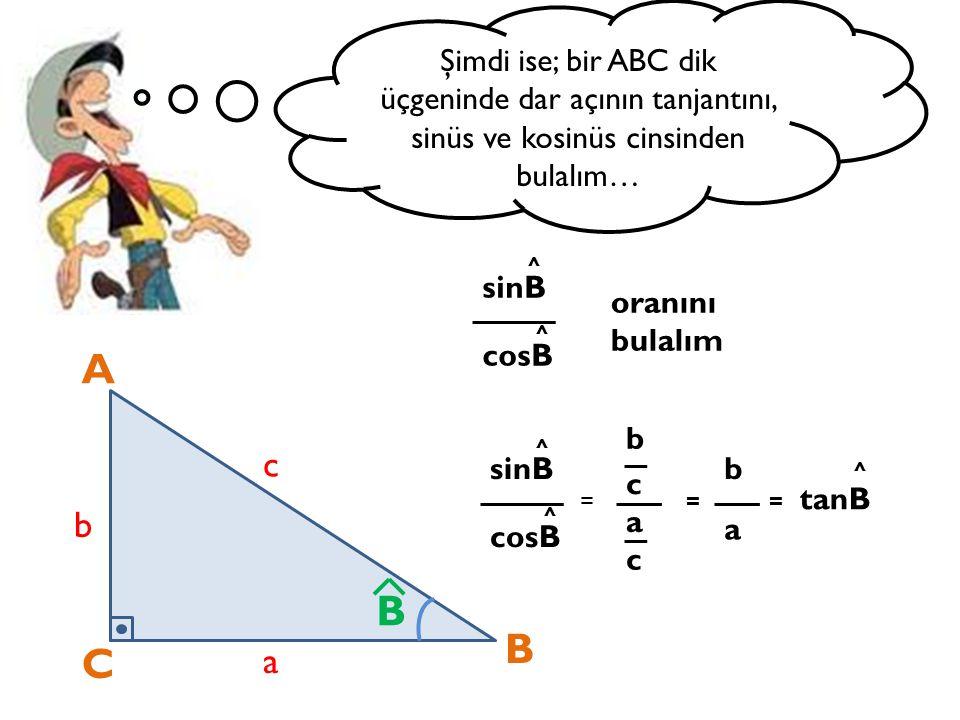Şimdi ise; bir ABC dik üçgeninde dar açının tanjantını, sinüs ve kosinüs cinsinden bulalım…