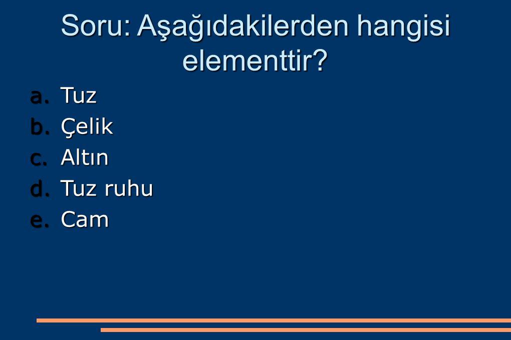 Soru: Aşağıdakilerden hangisi elementtir