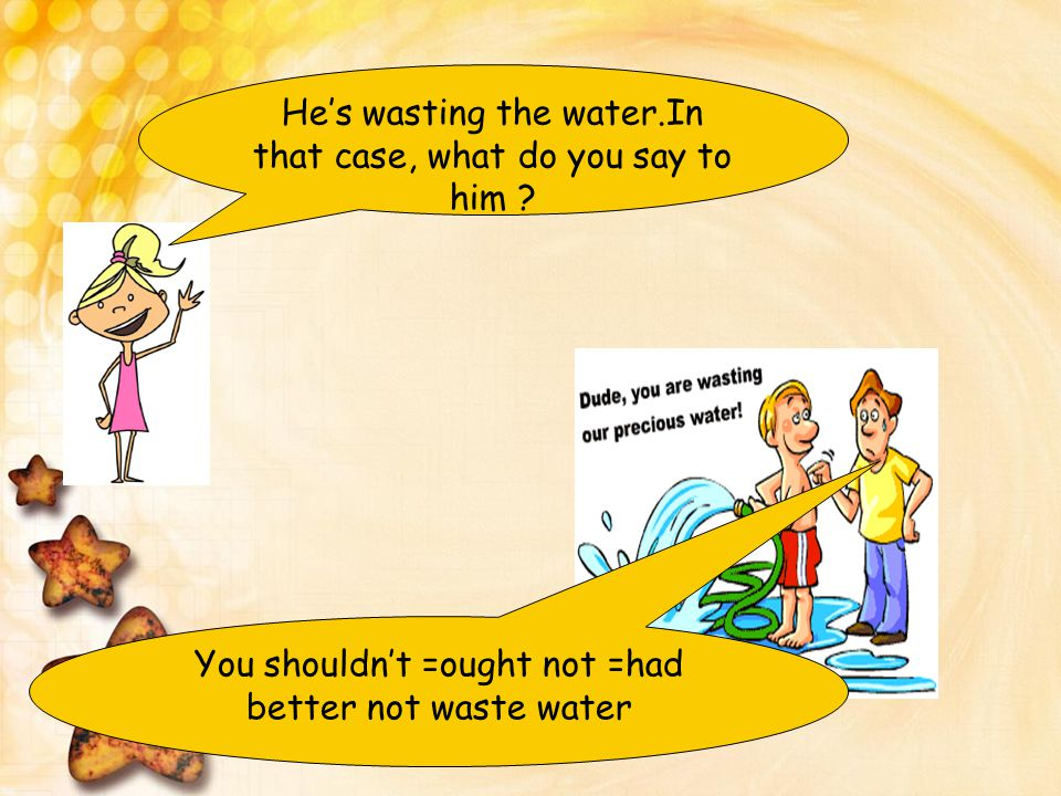 He's wasting the water.In that case, what do you say to him