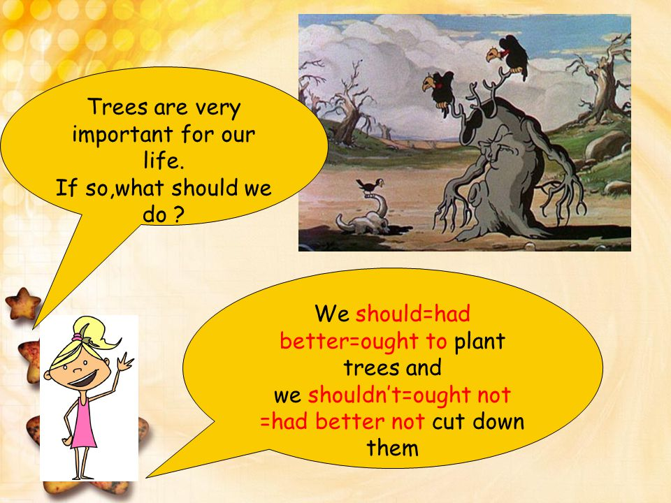 Trees are very important for our life.