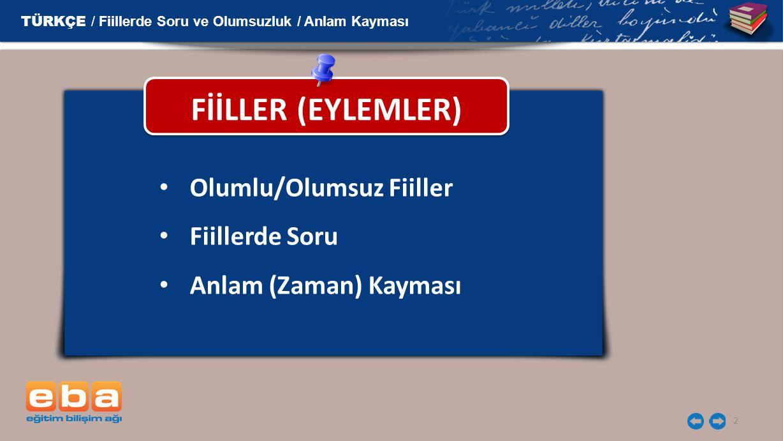 FİİLLER (EYLEMLER) Olumlu/Olumsuz Fiiller Fiillerde Soru