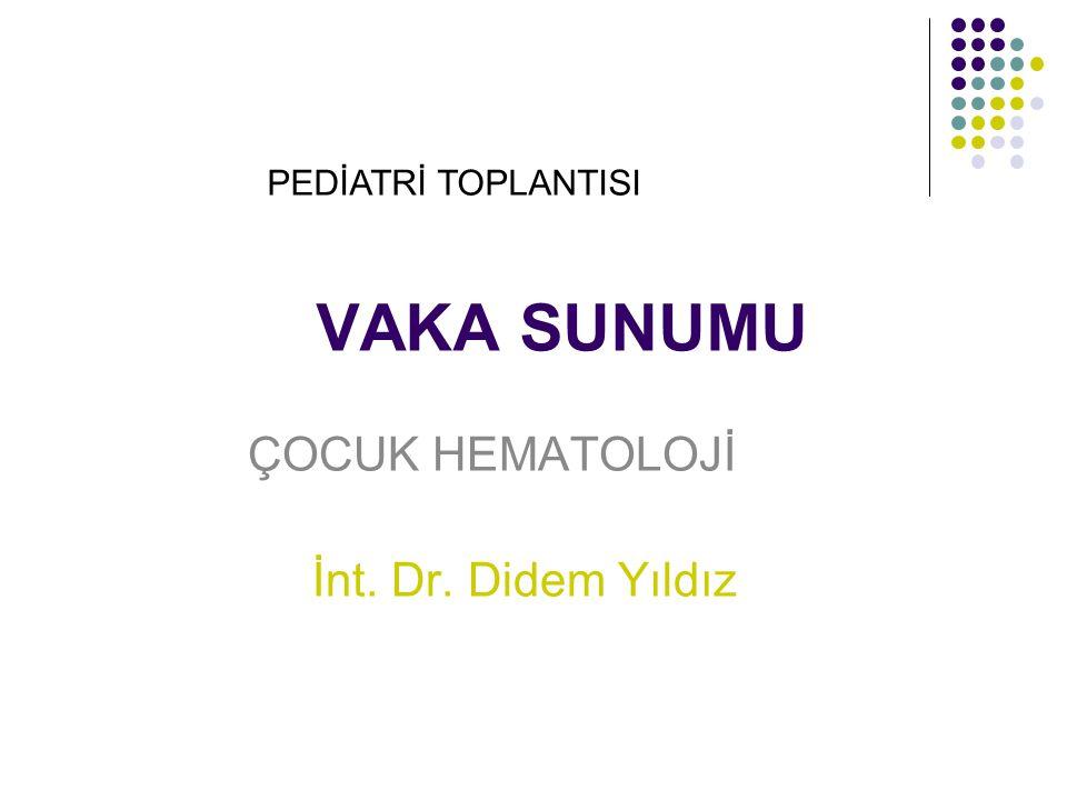 ÇOCUK HEMATOLOJİ İnt. Dr. Didem Yıldız