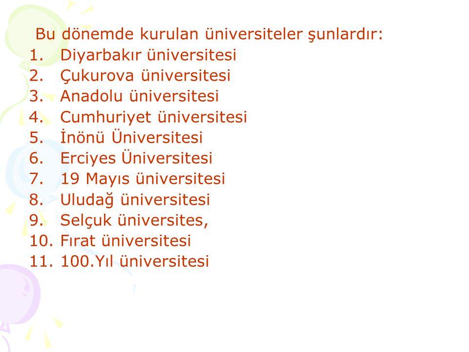 Bu dönemde kurulan üniversiteler şunlardır: