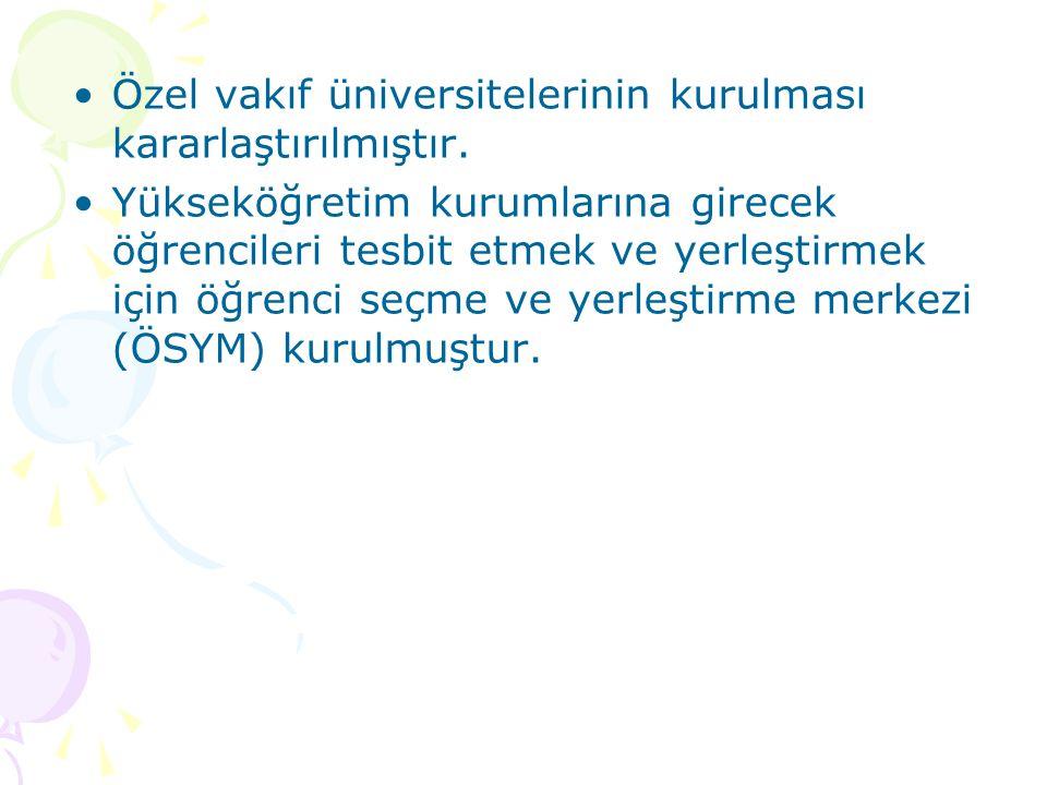 Özel vakıf üniversitelerinin kurulması kararlaştırılmıştır.