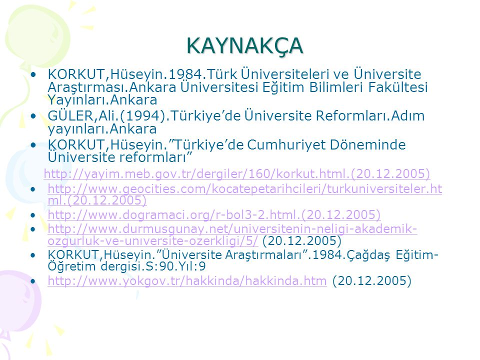 KAYNAKÇA KORKUT,Hüseyin.1984.Türk Üniversiteleri ve Üniversite Araştırması.Ankara Üniversitesi Eğitim Bilimleri Fakültesi Yayınları.Ankara.