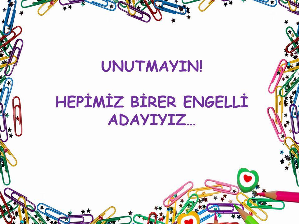 HEPİMİZ BİRER ENGELLİ ADAYIYIZ…