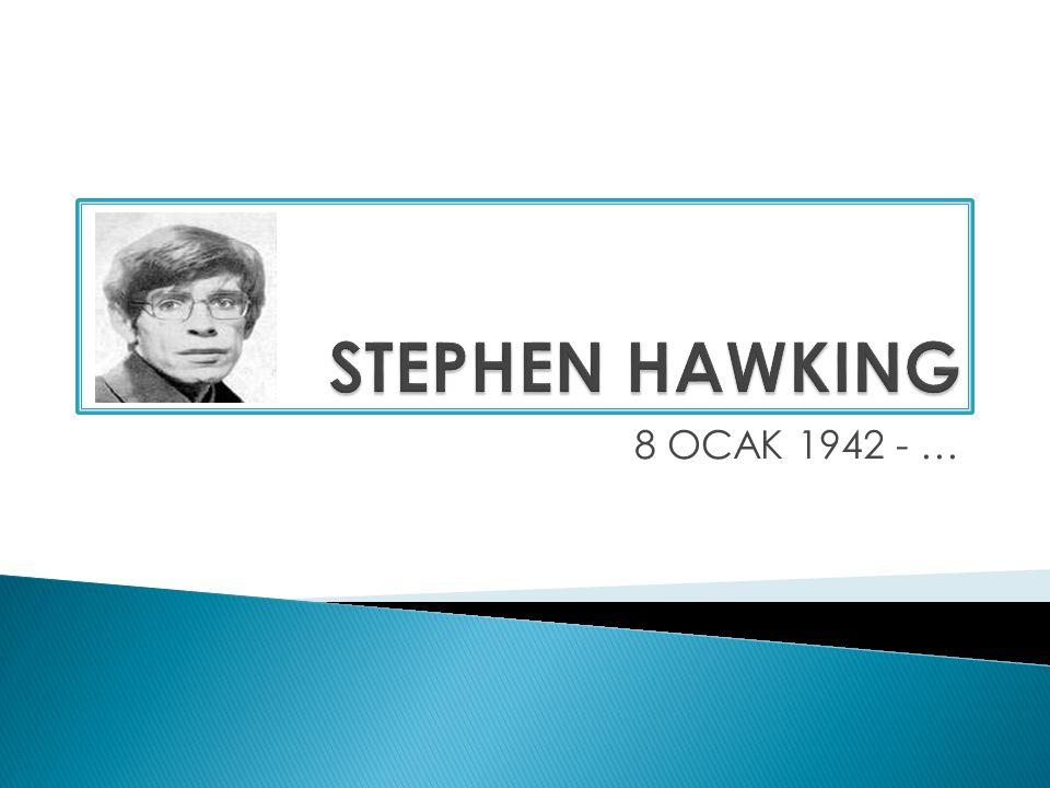 STEPHEN HAWKING 8 OCAK 1942 - …