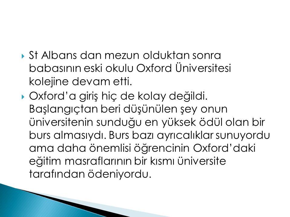 St Albans dan mezun olduktan sonra babasının eski okulu Oxford Üniversitesi kolejine devam etti.