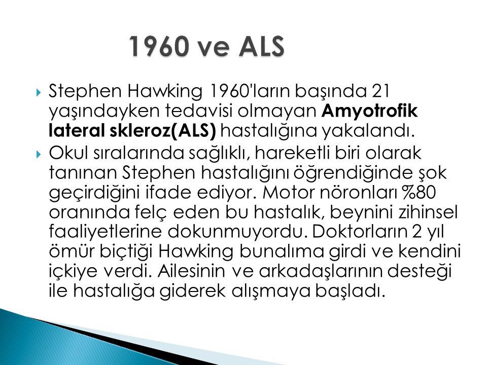 1960 ve ALS Stephen Hawking 1960 ların başında 21 yaşındayken tedavisi olmayan Amyotrofik lateral skleroz(ALS) hastalığına yakalandı.