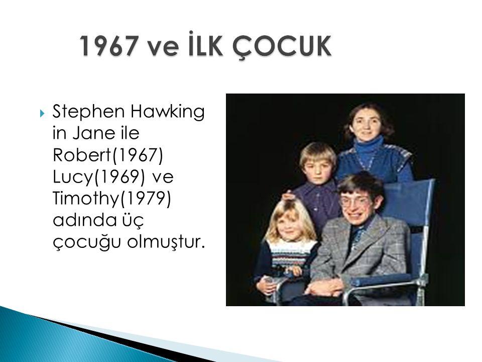 1967 ve İLK ÇOCUK Stephen Hawking in Jane ile Robert(1967) Lucy(1969) ve Timothy(1979) adında üç çocuğu olmuştur.