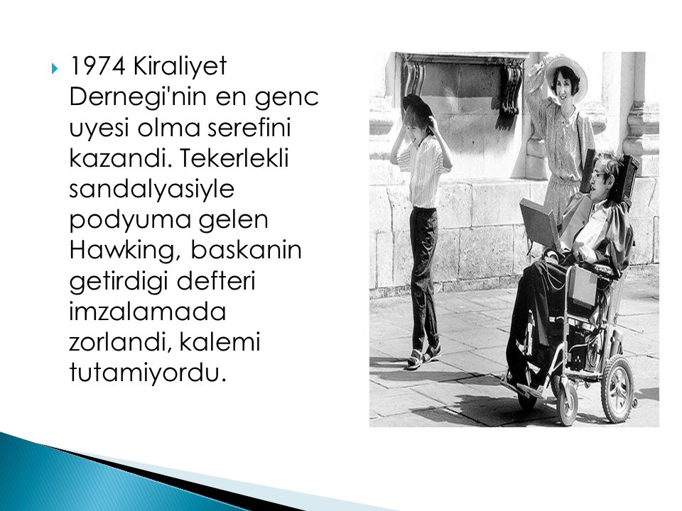 1974 Kiraliyet Dernegi nin en genc uyesi olma serefini kazandi