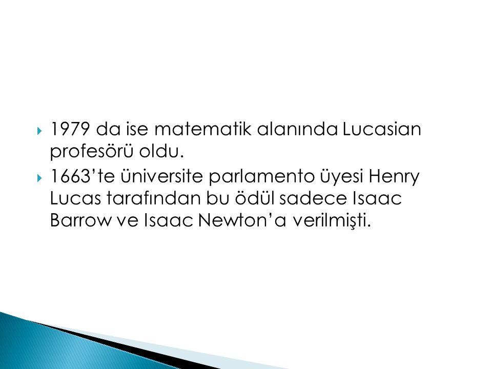1979 da ise matematik alanında Lucasian profesörü oldu.