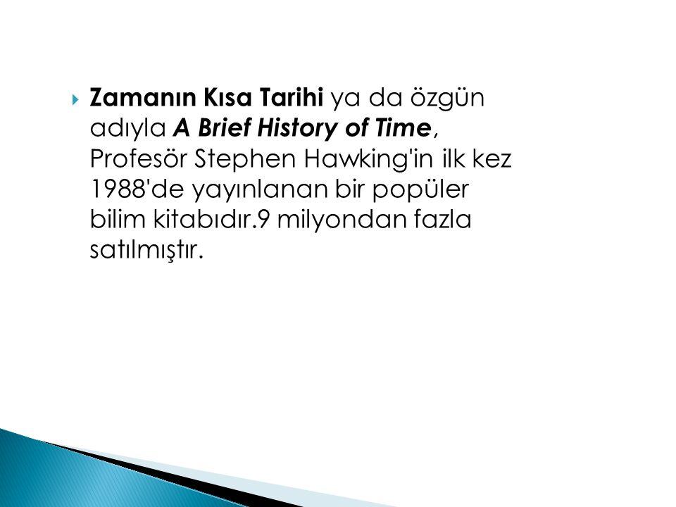 Zamanın Kısa Tarihi ya da özgün adıyla A Brief History of Time, Profesör Stephen Hawking in ilk kez 1988 de yayınlanan bir popüler bilim kitabıdır.9 milyondan fazla satılmıştır.