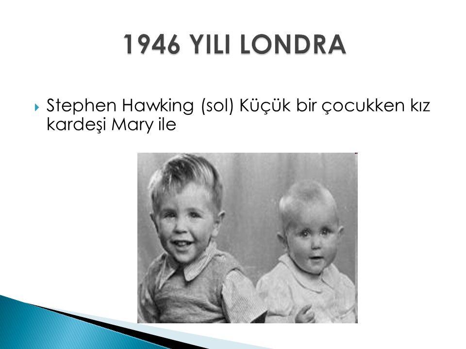 1946 YILI LONDRA Stephen Hawking (sol) Küçük bir çocukken kız kardeşi Mary ile