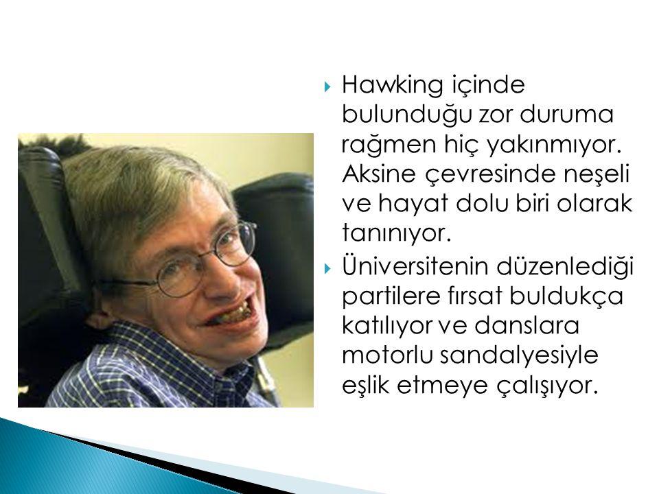 Hawking içinde bulunduğu zor duruma rağmen hiç yakınmıyor