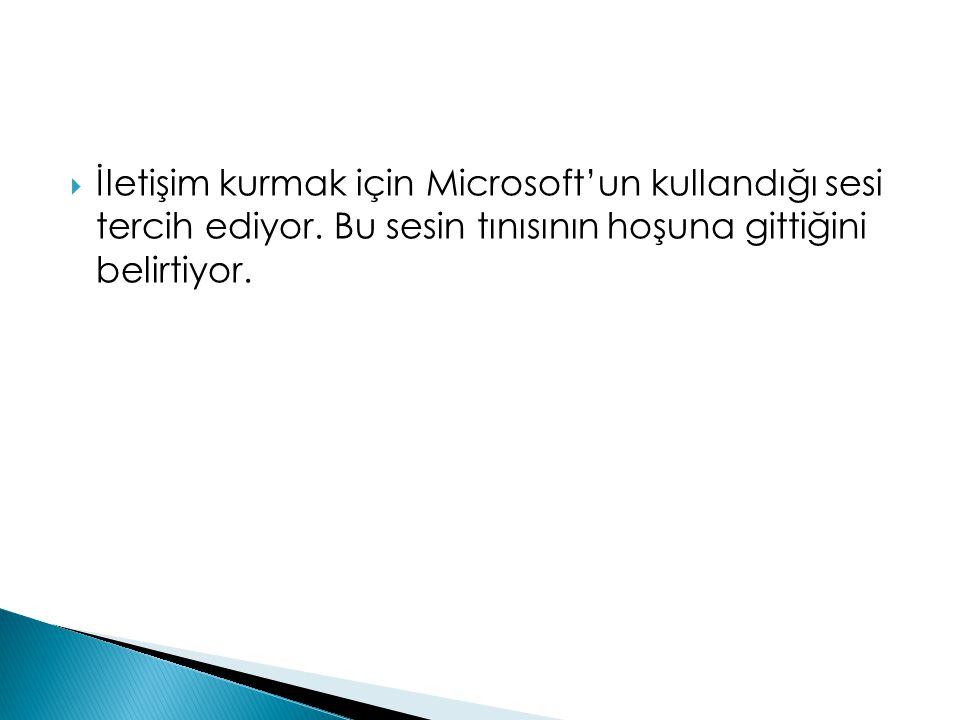 İletişim kurmak için Microsoft'un kullandığı sesi tercih ediyor