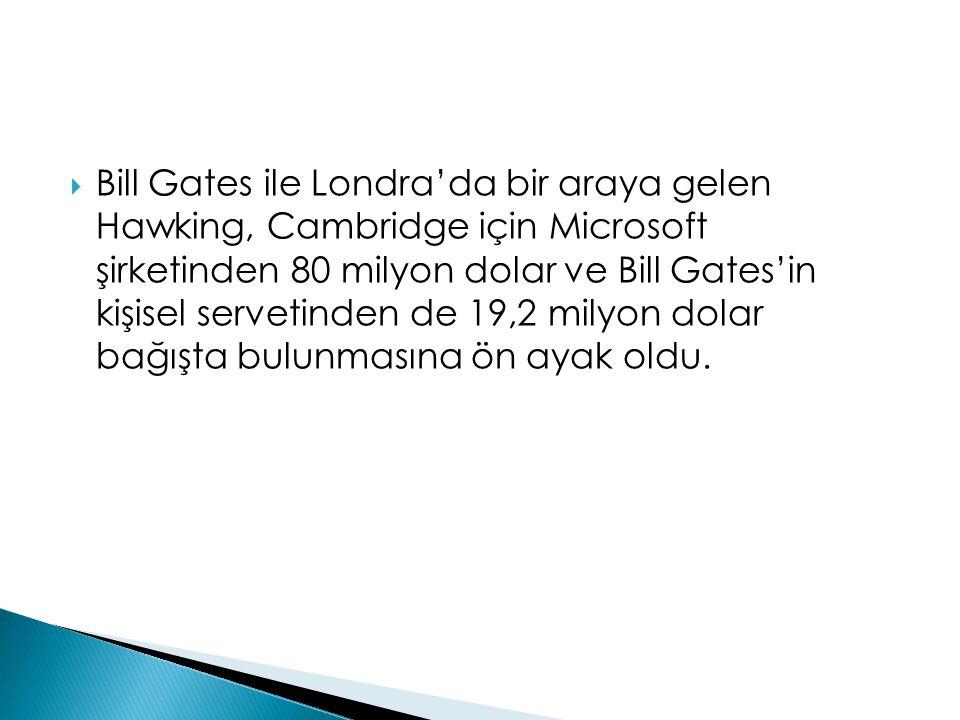 Bill Gates ile Londra'da bir araya gelen Hawking, Cambridge için Microsoft şirketinden 80 milyon dolar ve Bill Gates'in kişisel servetinden de 19,2 milyon dolar bağışta bulunmasına ön ayak oldu.