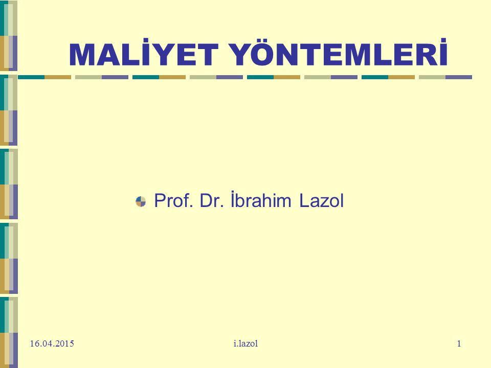 MALİYET YÖNTEMLERİ Prof. Dr. İbrahim Lazol 13.04.2017 i.lazol