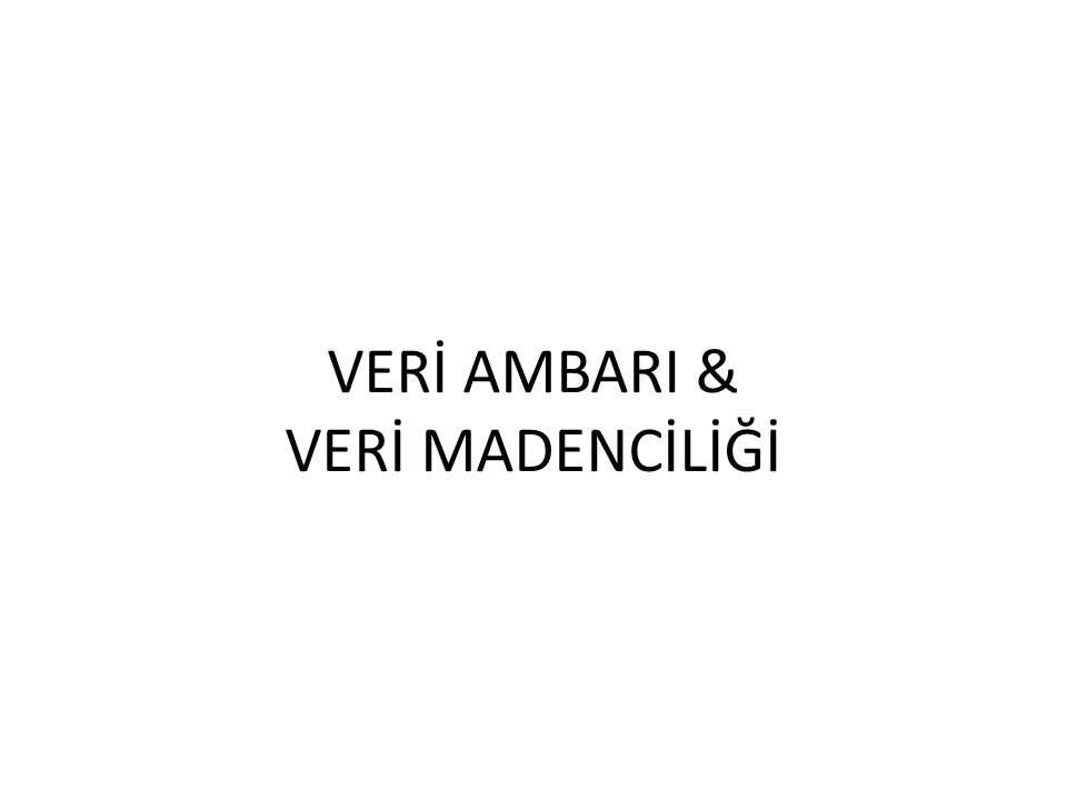 VERİ AMBARI & VERİ MADENCİLİĞİ