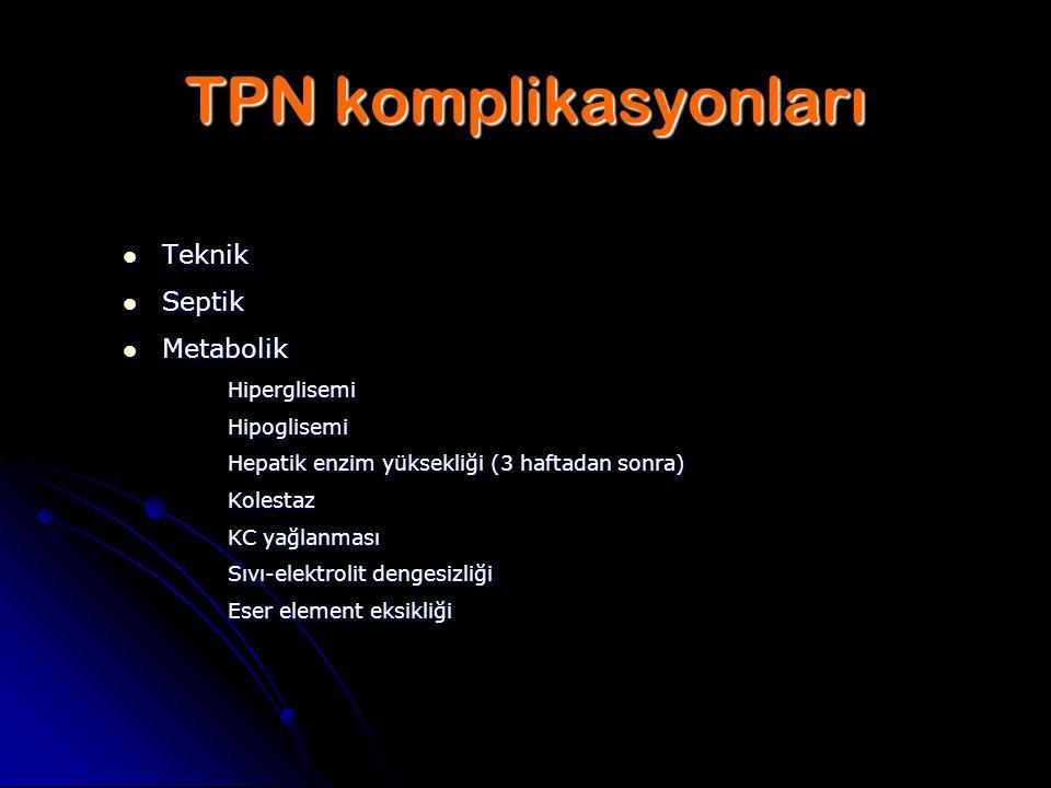 TPN komplikasyonları Teknik Septik Metabolik Hiperglisemi Hipoglisemi