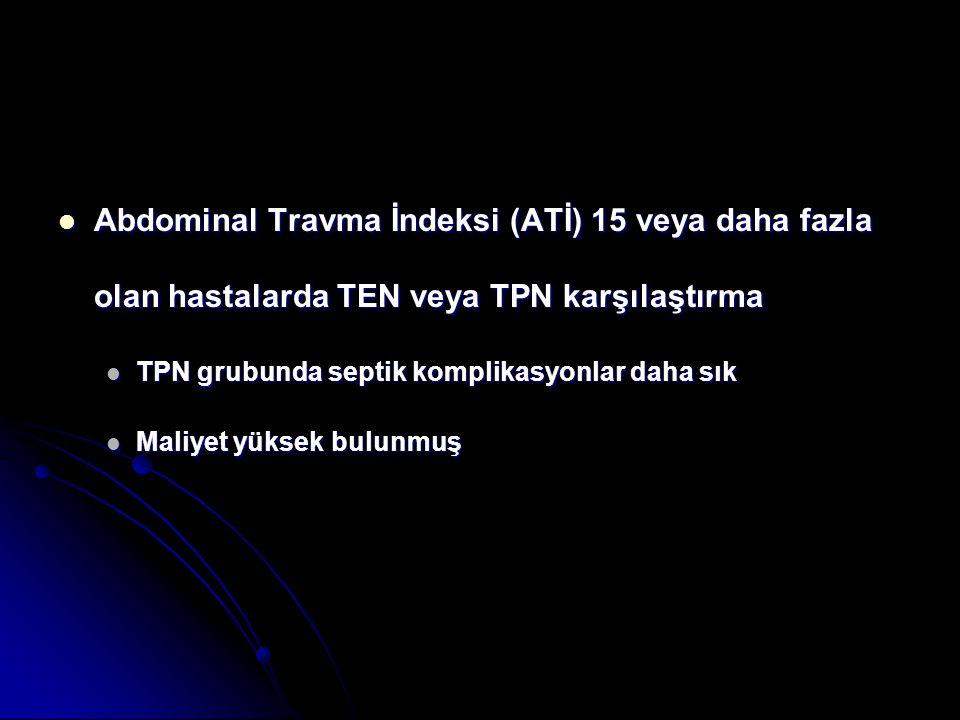 Abdominal Travma İndeksi (ATİ) 15 veya daha fazla olan hastalarda TEN veya TPN karşılaştırma