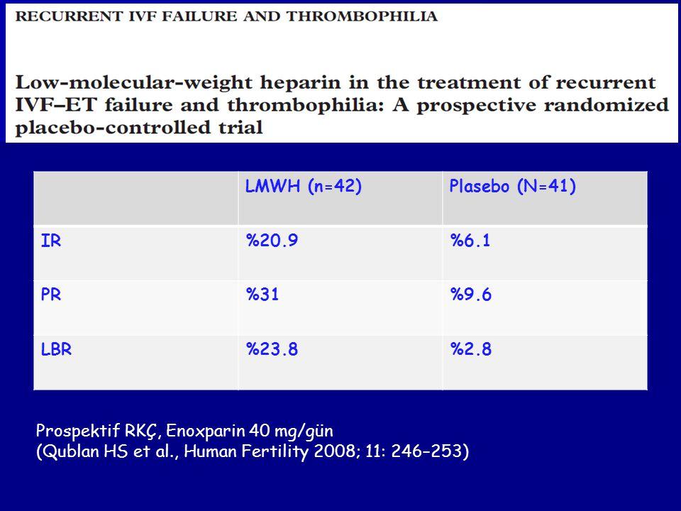 LMWH (n=42) Plasebo (N=41) IR. %20.9. %6.1. PR. %31. %9.6. LBR. %23.8. %2.8. Prospektif RKÇ, Enoxparin 40 mg/gün.