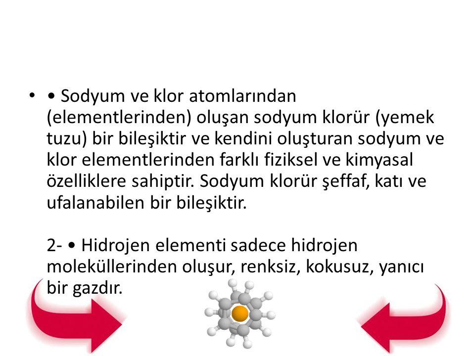• Sodyum ve klor atomlarından (elementlerinden) oluşan sodyum klorür (yemek tuzu) bir bileşiktir ve kendini oluşturan sodyum ve klor elementlerinden farklı fiziksel ve kimyasal özelliklere sahiptir.