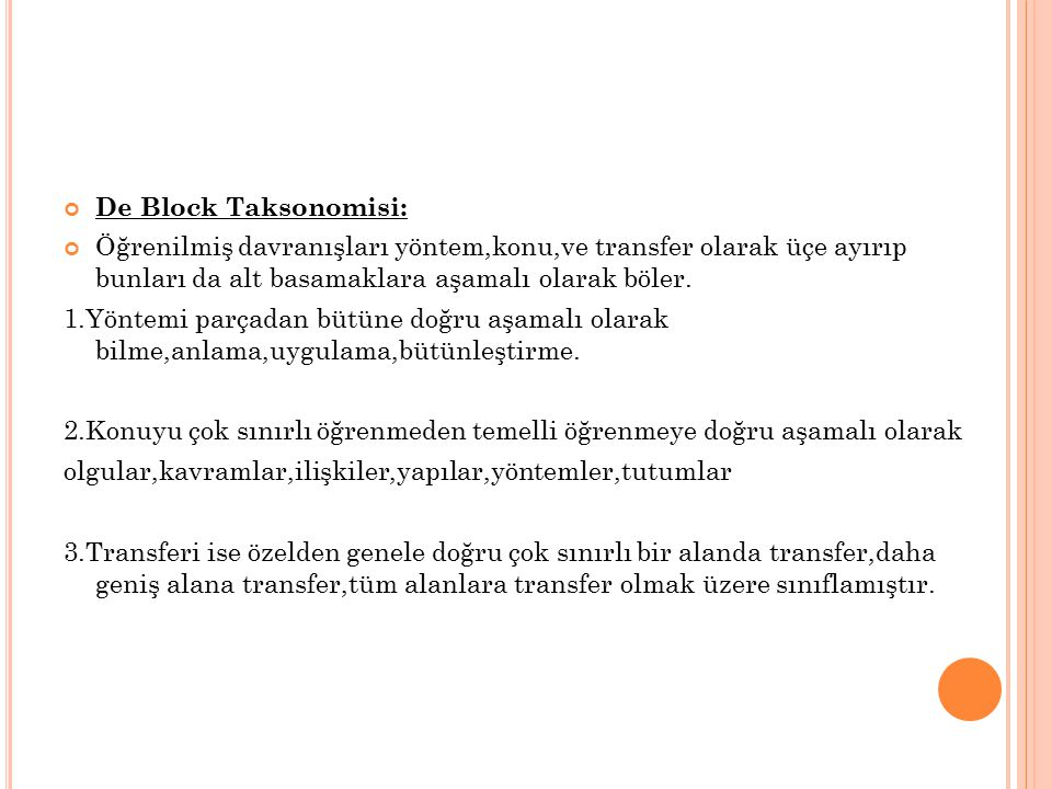 De Block Taksonomisi: Öğrenilmiş davranışları yöntem,konu,ve transfer olarak üçe ayırıp bunları da alt basamaklara aşamalı olarak böler.