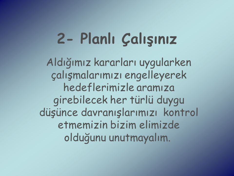 2- Planlı Çalışınız